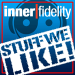 Inner Fidelity Stuff We Like
